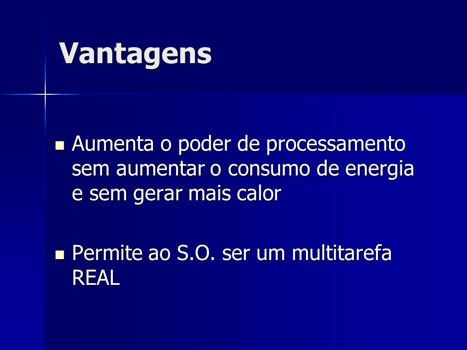 Vantagens Aumenta o poder de processamento sem aumentar o consumo de energia e sem gerar mais calor.