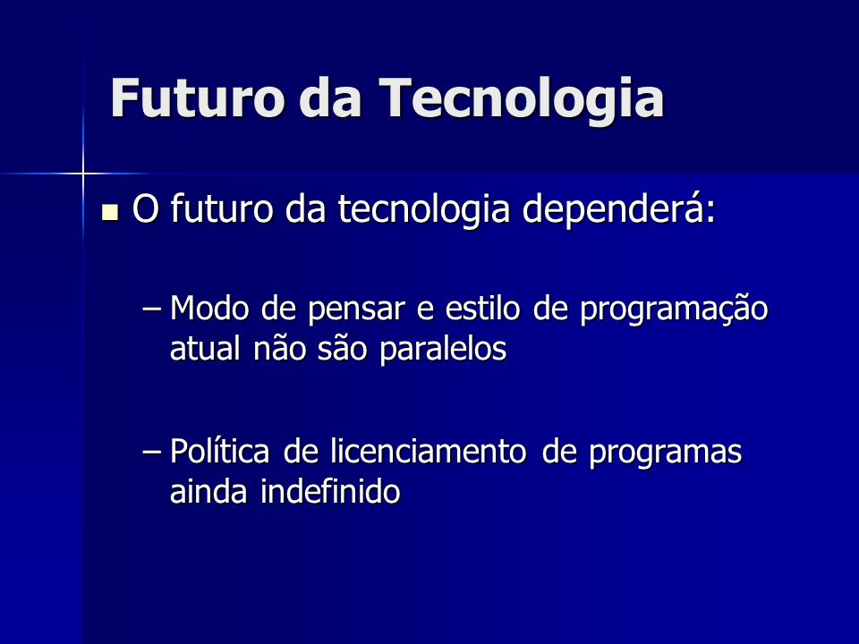 Futuro da Tecnologia O futuro da tecnologia dependerá: