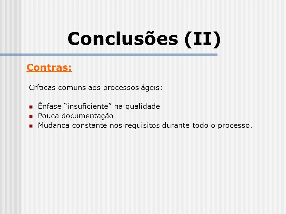 Conclusões (II) Contras: Críticas comuns aos processos ágeis:
