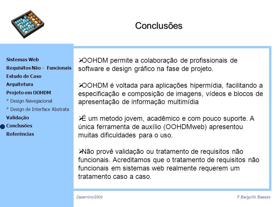 Conclusões OOHDM permite a colaboração de profissionais de software e design gráfico na fase de projeto.