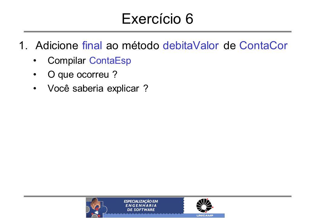 Exercício 6 Adicione final ao método debitaValor de ContaCor