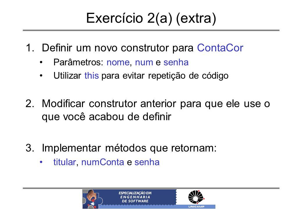 Exercício 2(a) (extra) Definir um novo construtor para ContaCor