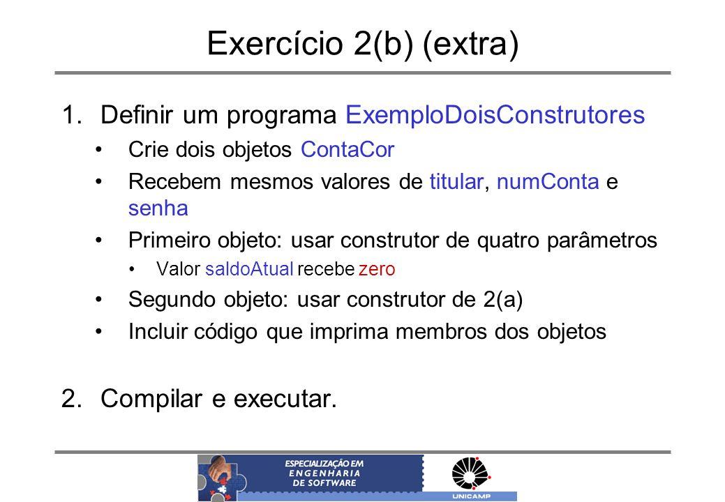 Exercício 2(b) (extra) Definir um programa ExemploDoisConstrutores