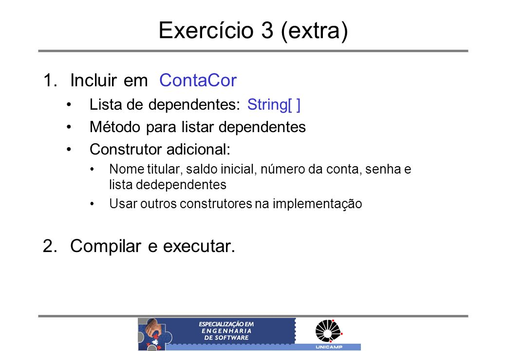 Exercício 3 (extra) Incluir em ContaCor Compilar e executar.