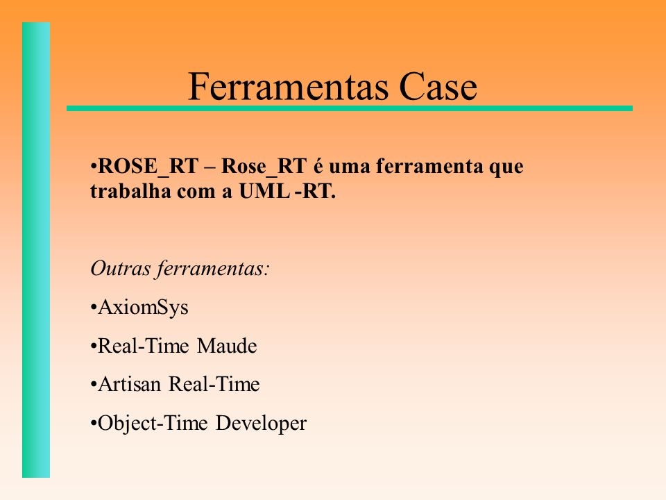Ferramentas Case ROSE_RT – Rose_RT é uma ferramenta que trabalha com a UML -RT. Outras ferramentas: