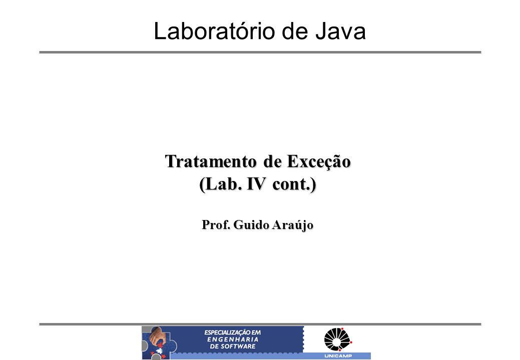 Laboratório de Java Tratamento de Exceção (Lab. IV cont.)