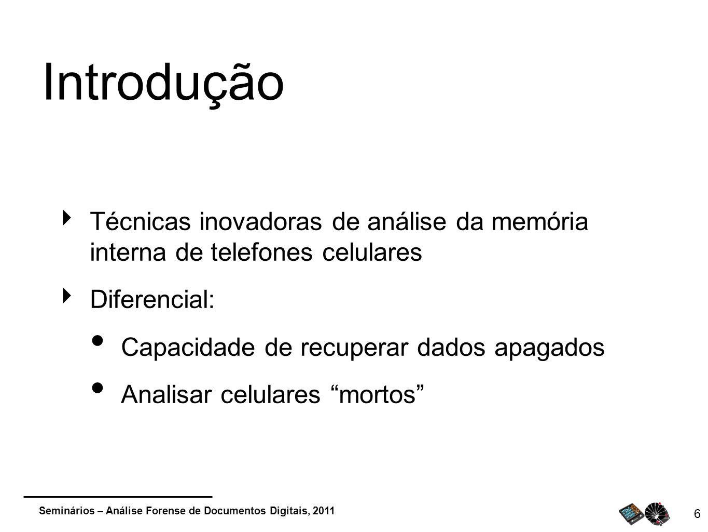 IntroduçãoTécnicas inovadoras de análise da memória interna de telefones celulares. Diferencial: Capacidade de recuperar dados apagados.