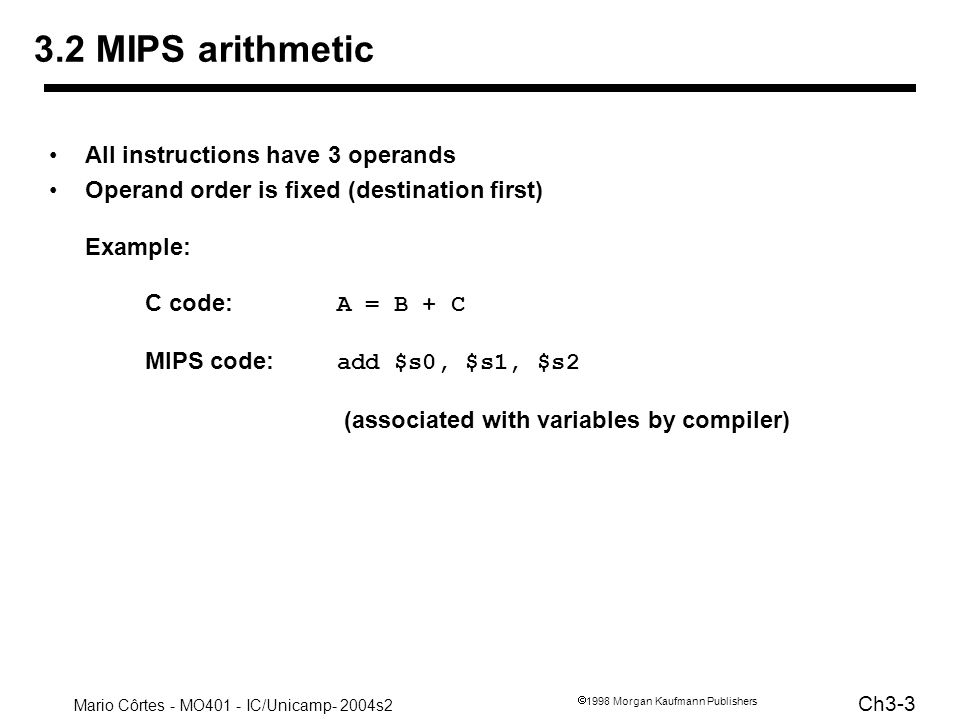 3.2 MIPS arithmetic All instructions have 3 operands