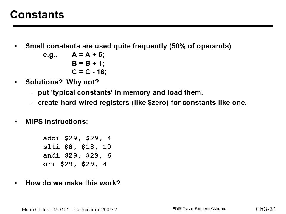 ConstantsSmall constants are used quite frequently (50% of operands) e.g., A = A + 5; B = B + 1; C = C - 18;