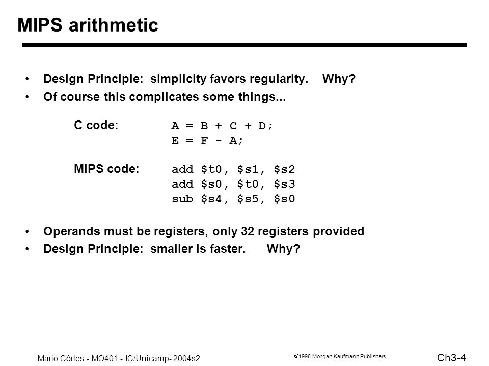 MIPS arithmetic Design Principle: simplicity favors regularity. Why