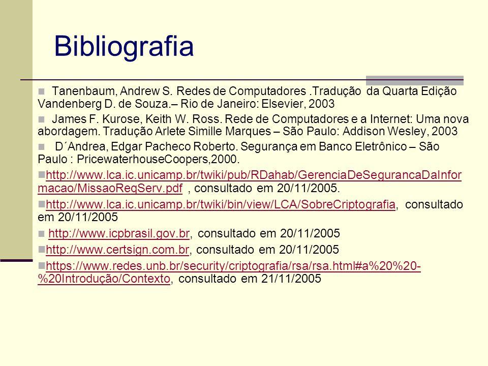 Bibliografia Tanenbaum, Andrew S. Redes de Computadores .Tradução da Quarta Edição Vandenberg D. de Souza.– Rio de Janeiro: Elsevier, 2003.