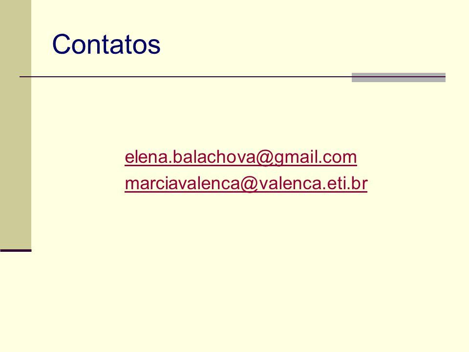 Contatos elena.balachova@gmail.com marciavalenca@valenca.eti.br
