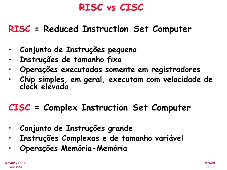 RISC vs CISC RISC = Reduced Instruction Set Computer