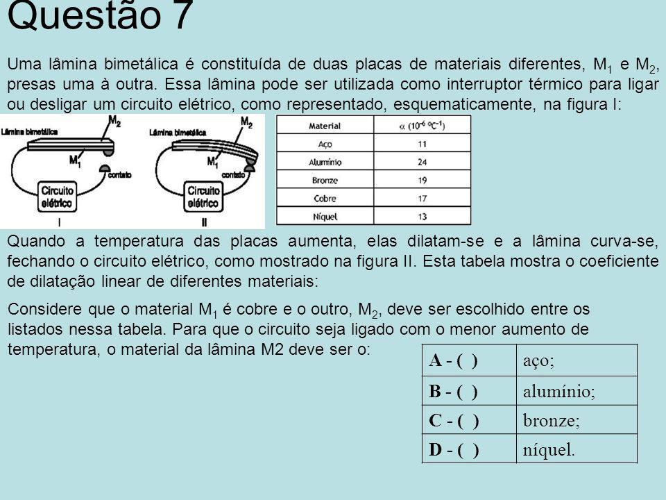 Questão 7 A - ( ) aço; B - ( ) alumínio; C - ( ) bronze; D - ( )
