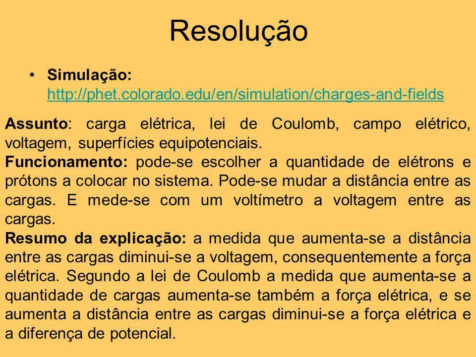 ResoluçãoSimulação: http://phet.colorado.edu/en/simulation/charges-and-fields.