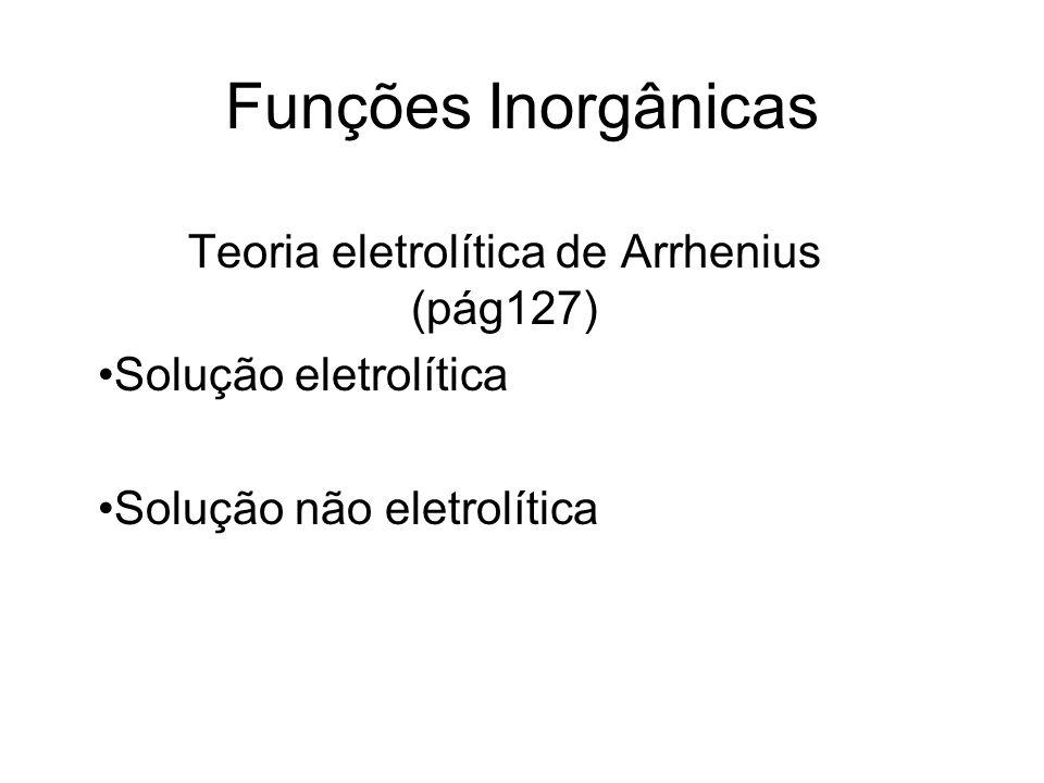 Teoria eletrolítica de Arrhenius (pág127)