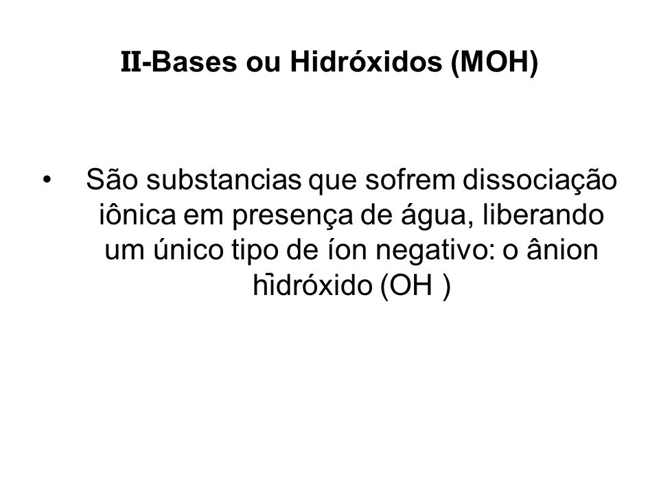 II-Bases ou Hidróxidos (MOH)