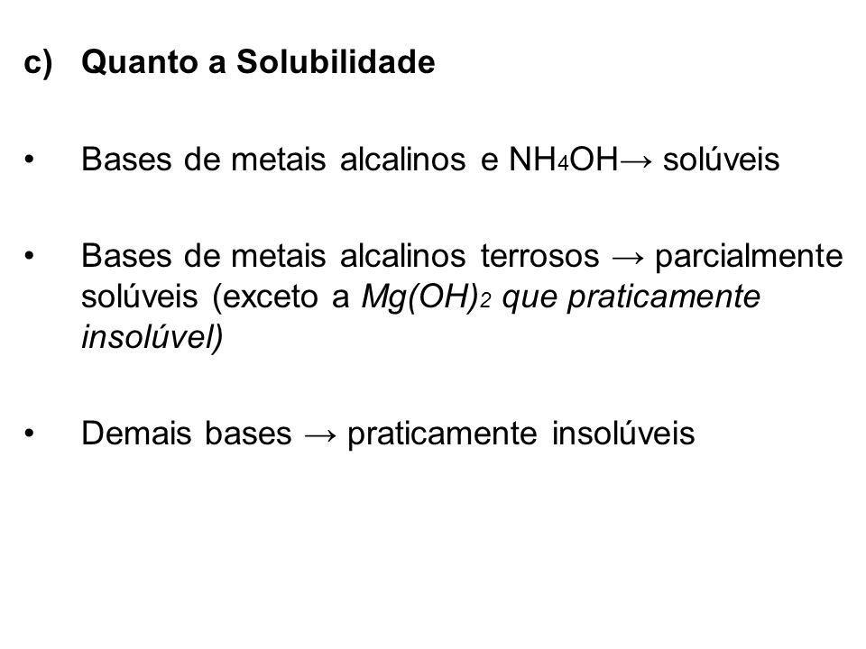 Quanto a Solubilidade Bases de metais alcalinos e NH4OH→ solúveis.