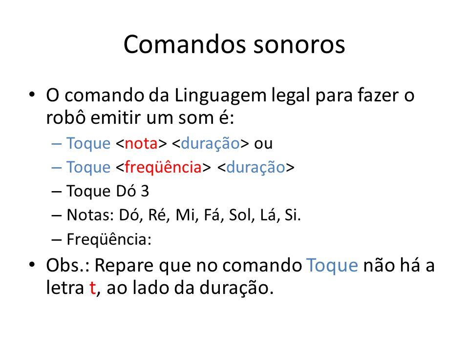 Comandos sonoros O comando da Linguagem legal para fazer o robô emitir um som é: Toque <nota> <duração> ou.