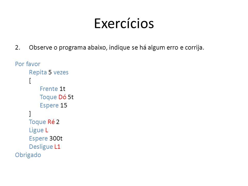 Exercícios Observe o programa abaixo, indique se há algum erro e corrija. Por favor. Repita 5 vezes.