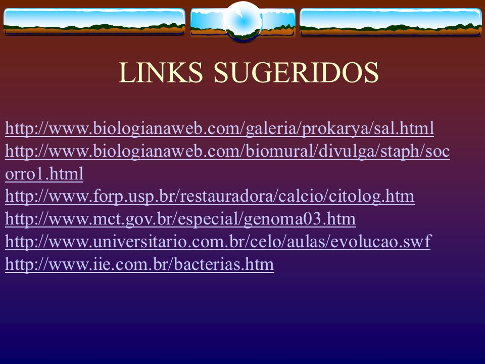 LINKS SUGERIDOS http://www.biologianaweb.com/galeria/prokarya/sal.html