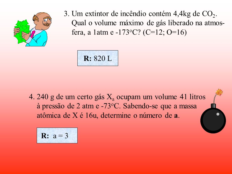 3. Um extintor de incêndio contém 4,4kg de CO2.