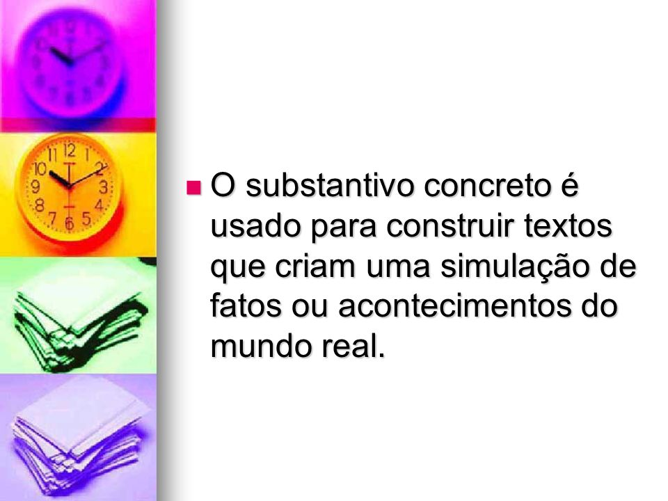 O substantivo concreto é usado para construir textos que criam uma simulação de fatos ou acontecimentos do mundo real.