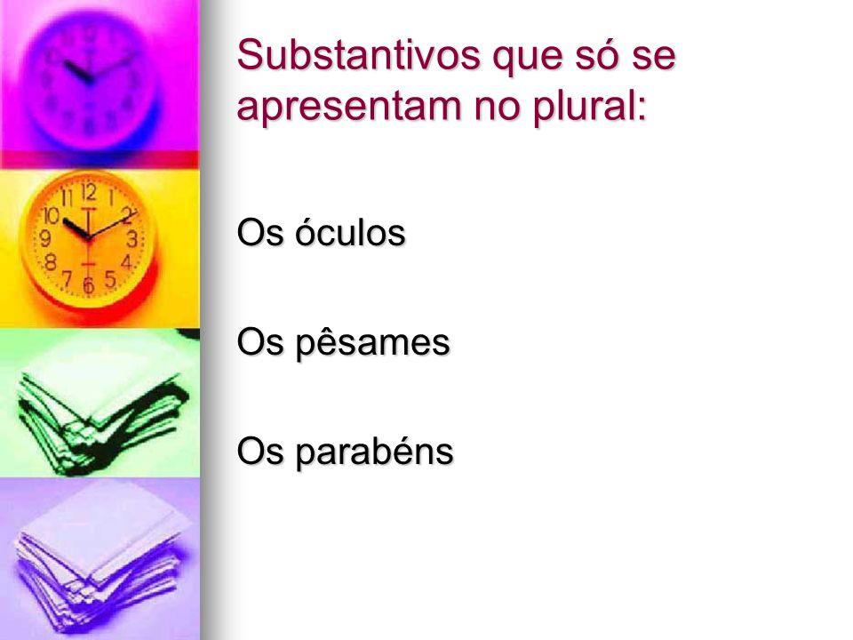 Substantivos que só se apresentam no plural: