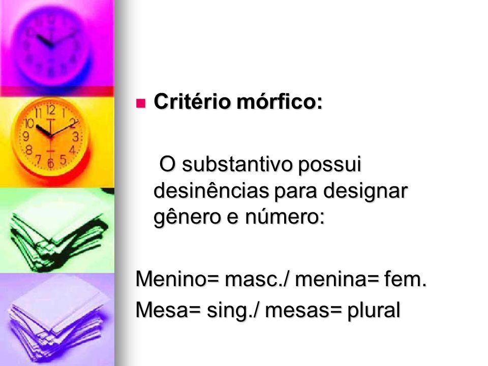 Critério mórfico: O substantivo possui desinências para designar gênero e número: Menino= masc./ menina= fem.