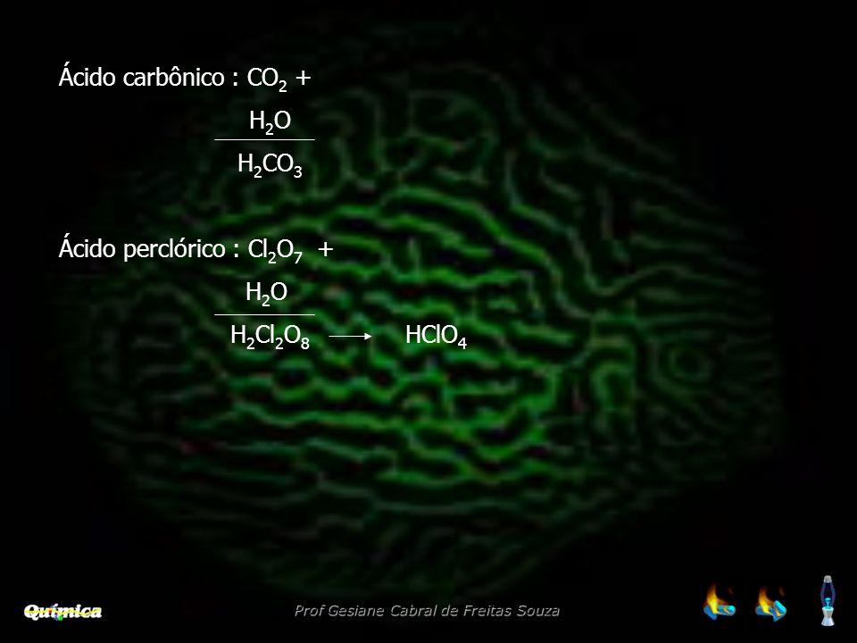 Ácido carbônico : CO2 + H2O H2CO3 Ácido perclórico : Cl2O7 + H2Cl2O8 HClO4
