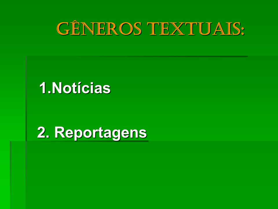 Gêneros textuais: 1.Notícias 2. Reportagens