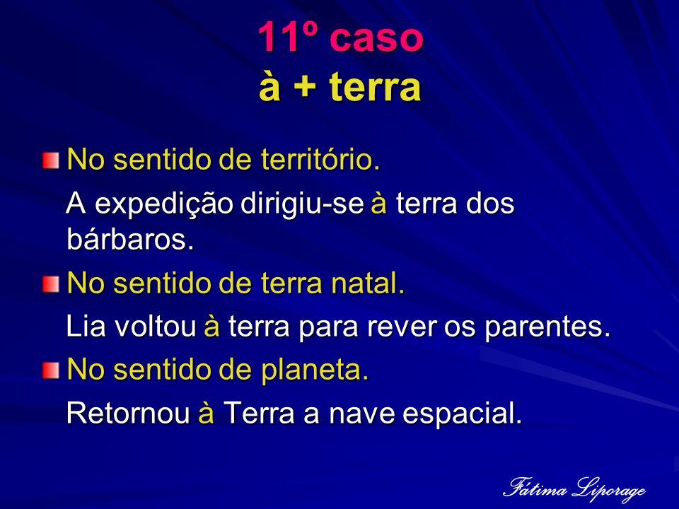 11º caso à + terra Fátima Liporage No sentido de território.