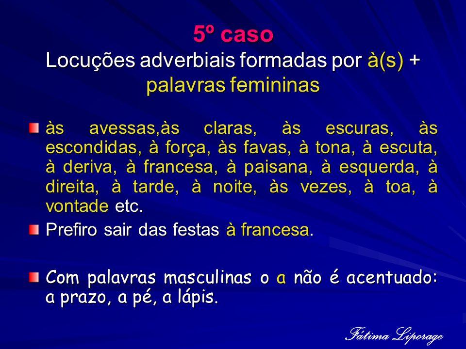 5º caso Locuções adverbiais formadas por à(s) + palavras femininas