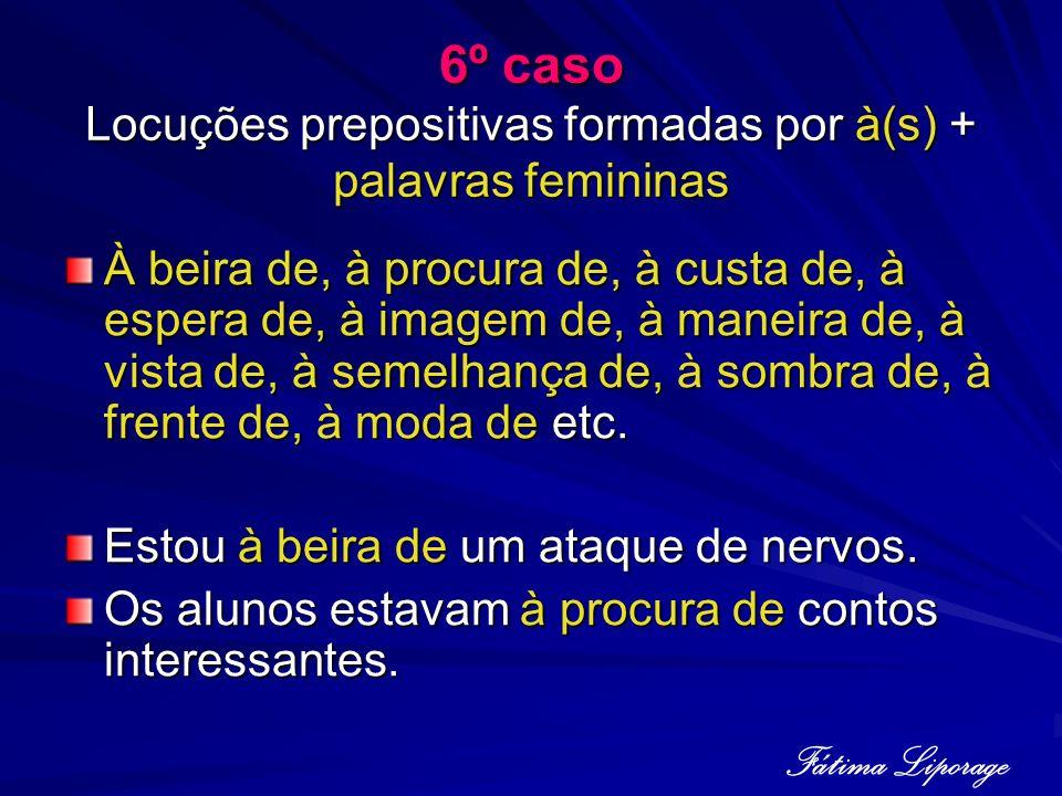 6º caso Locuções prepositivas formadas por à(s) + palavras femininas