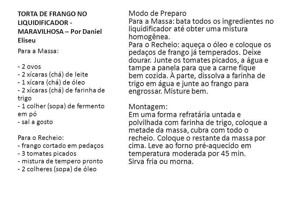 TORTA DE FRANGO NO LIQUIDIFICADOR - MARAVILHOSA – Por Daniel Eliseu