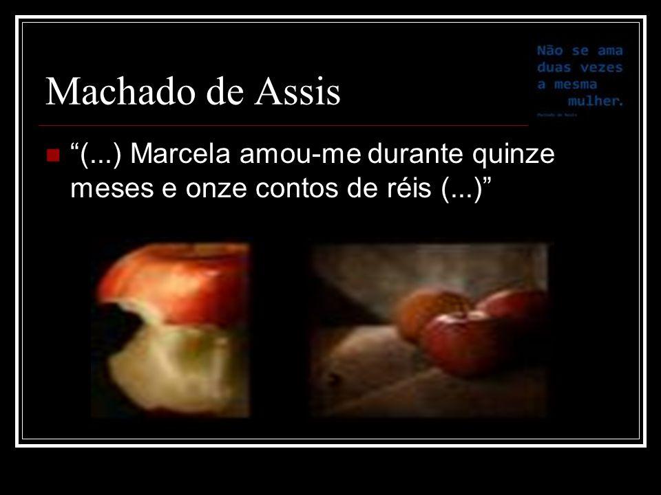Machado de Assis (...) Marcela amou-me durante quinze meses e onze contos de réis (...)