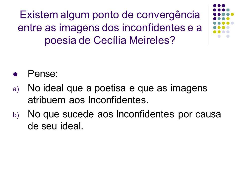 Existem algum ponto de convergência entre as imagens dos inconfidentes e a poesia de Cecília Meireles
