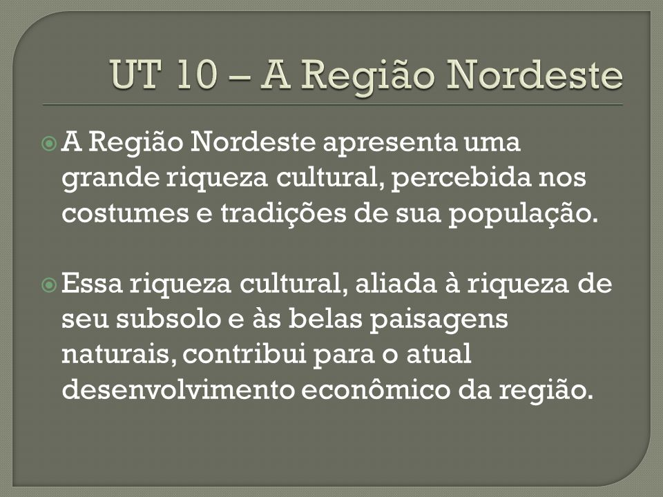 UT 10 – A Região Nordeste A Região Nordeste apresenta uma grande riqueza cultural, percebida nos costumes e tradições de sua população.