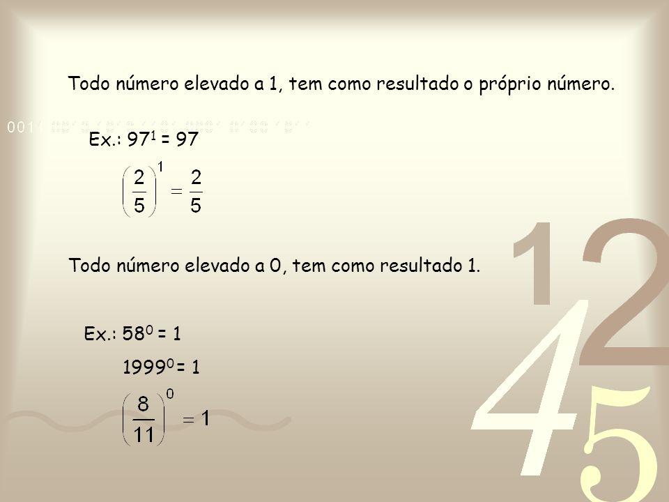 Todo número elevado a 1, tem como resultado o próprio número.