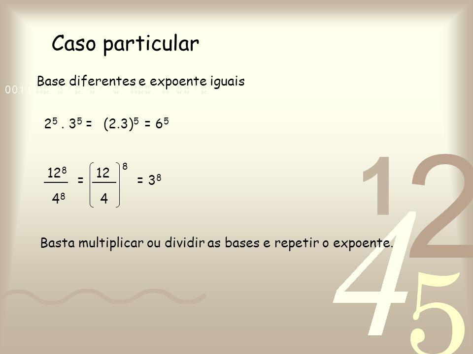 Caso particular Base diferentes e expoente iguais 25 . 35 = (2.3)5