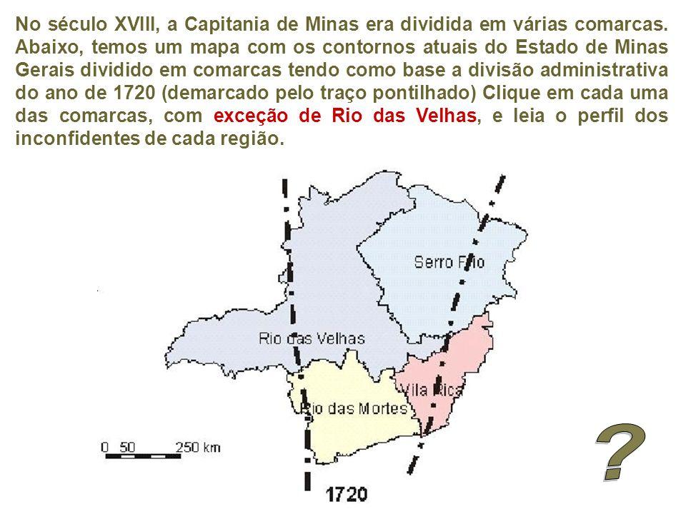No século XVIII, a Capitania de Minas era dividida em várias comarcas