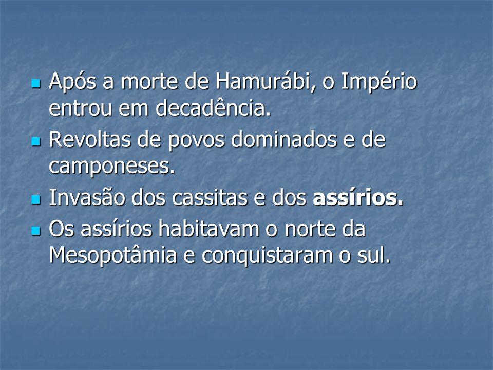 Após a morte de Hamurábi, o Império entrou em decadência.