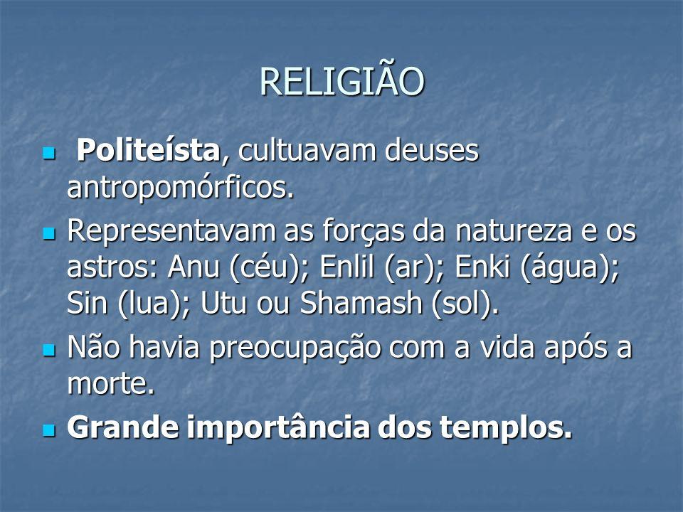 RELIGIÃO Politeísta, cultuavam deuses antropomórficos.