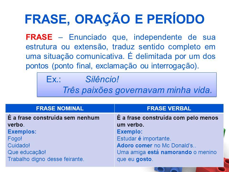 FRASE, ORAÇÃO E PERÍODO Ex.: Silêncio!