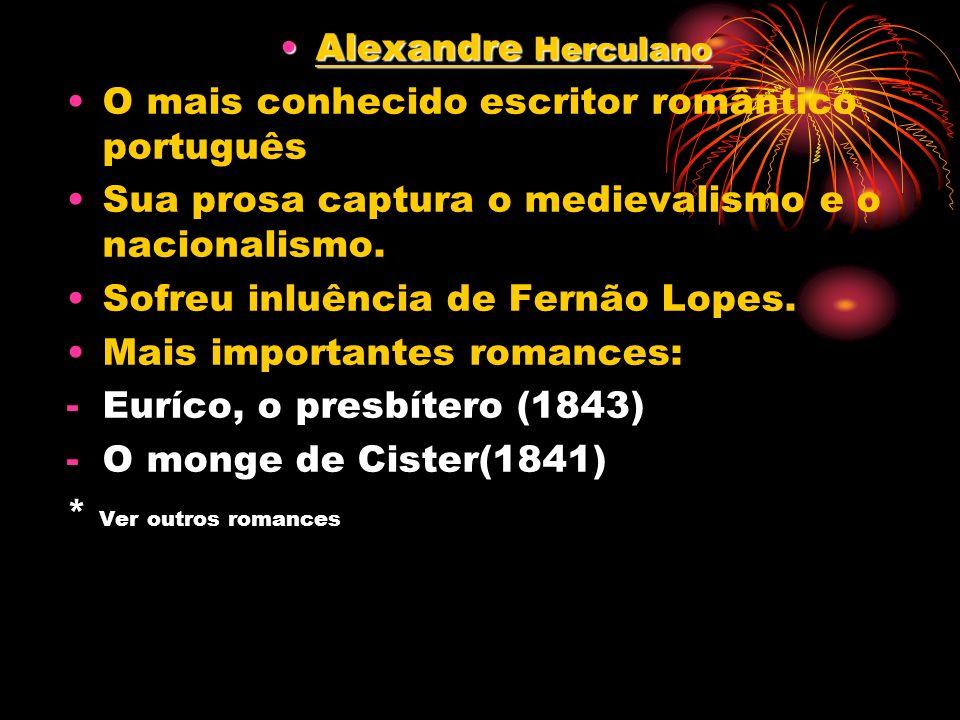 Alexandre Herculano O mais conhecido escritor romântico português. Sua prosa captura o medievalismo e o nacionalismo.