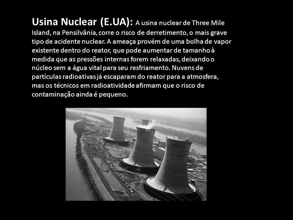 Usina Nuclear (E.UA): A usina nuclear de Three Mile Island, na Pensilvânia, corre o risco de derretimento, o mais grave tipo de acidente nuclear.