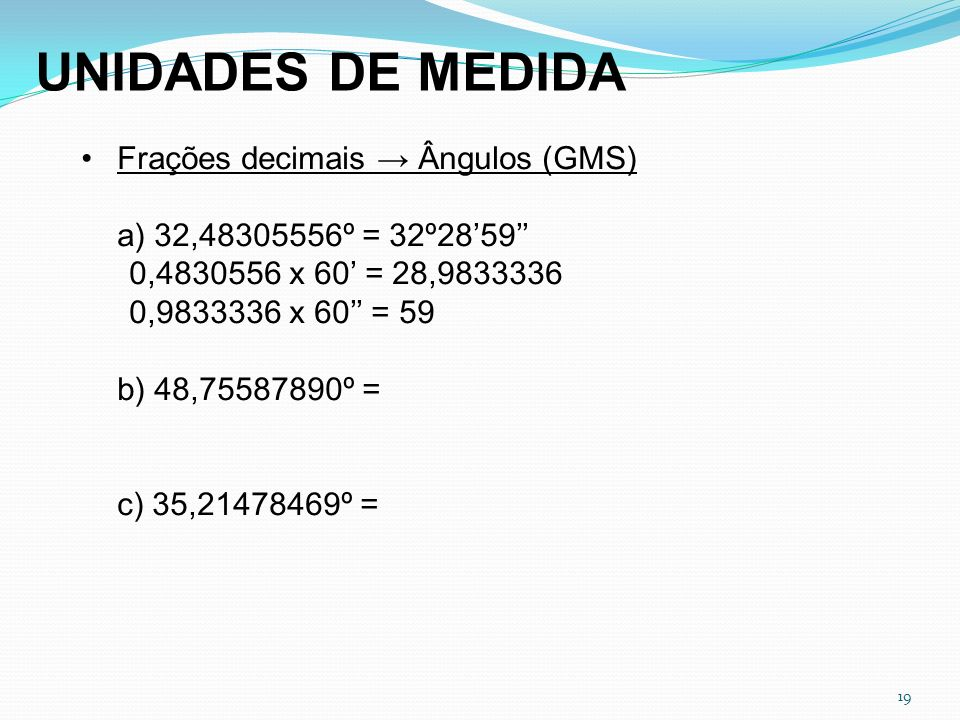 UNIDADES DE MEDIDA Frações decimais → Ângulos (GMS)