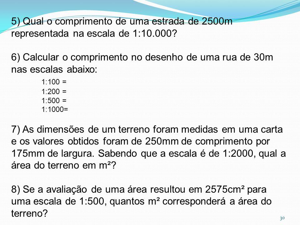 5) Qual o comprimento de uma estrada de 2500m representada na escala de 1:10.000