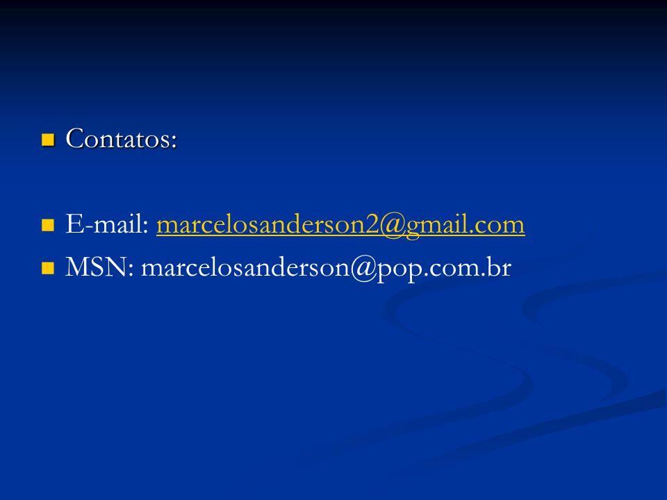 Contatos: E-mail: marcelosanderson2@gmail.com MSN: marcelosanderson@pop.com.br