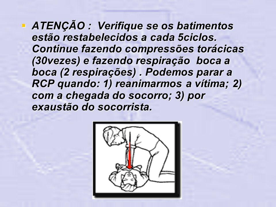 ATENÇÃO : Verifique se os batimentos estão restabelecidos a cada 5ciclos.